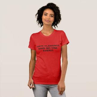 I HATE FLAMENCO SAID NO ONE EVER!!! T-Shirt