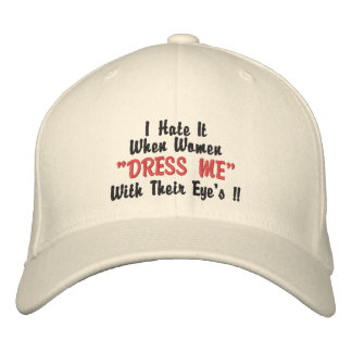 "I Hate It When Women ""DRESS ME"" With Their E... Baseball Cap"