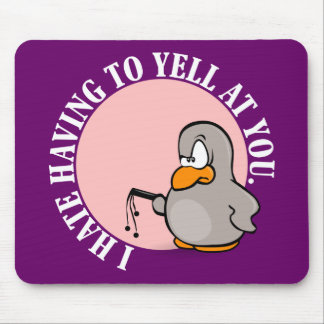 I hate it when you make me yell at you mouse pad