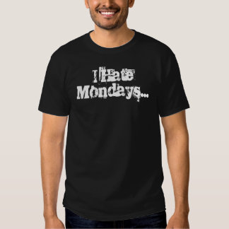 I Hate Mondays...and you. Tshirt