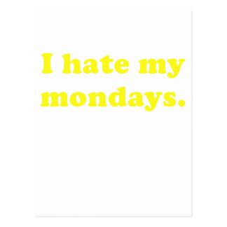 I Hate Mondays Post Card