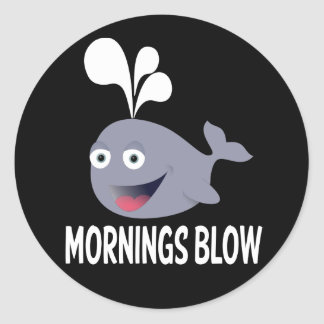 I Hate Mornings - Mornings Blow Attitude Whale Classic Round Sticker