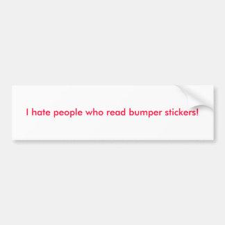 I hate people who read bumper stickers! bumper sticker