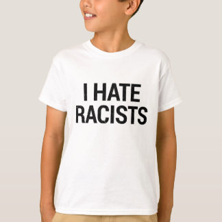 I Hate Racists T-Shirt