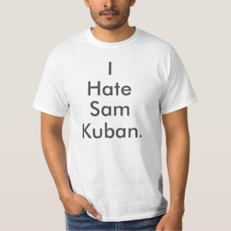 I HATE SAM KUBAN T-Shirt