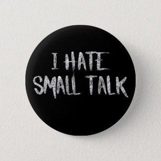I hate small talk 6 cm round badge