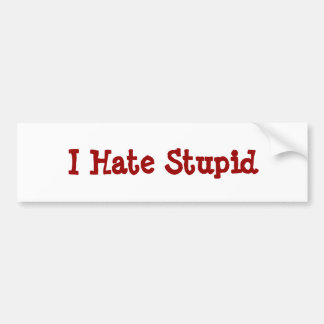 I Hate Stupid Bumper Sticker