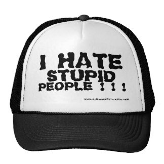 I HATE, STUPID, PEOPLE ! ! CAP