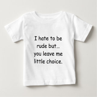 I hate to be rude but... baby T-Shirt