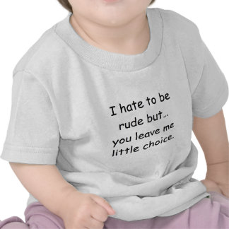 I hate to be rude but... shirt