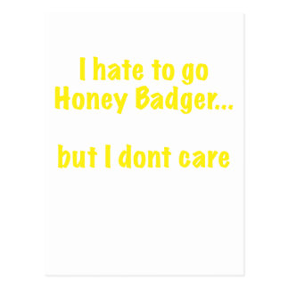 I Hate to Go Honey Badger... But I Dont Care Postcard