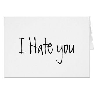 I HATE YOU and you suck Card