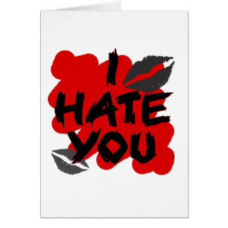 I hate you card