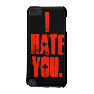 """""""I Hate You."""" iPod Touch Case"""