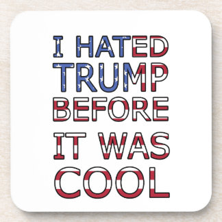 I hated Trump before it was cool Coaster