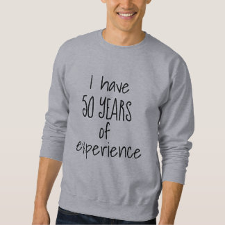 I have 50 YEARS of experience Fun 50th Birthday Sweatshirt