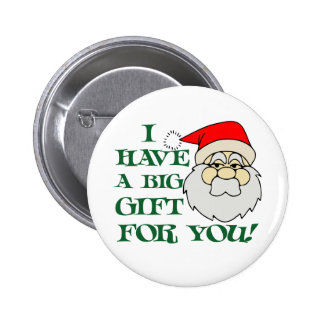 I Have A Big Gift For You Santa Claus 6 Cm Round Badge