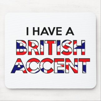 I Have A British Accent Mouse Pad