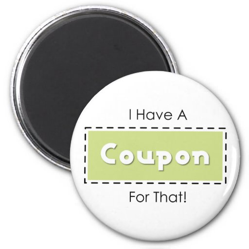 I Have A Coupon For That! 6 Cm Round Magnet
