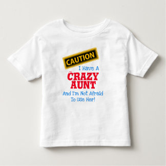 """""""I Have a Crazy Aunt and I'm Not Afraid To..."""" Toddler T-Shirt"""