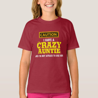 """""""I Have a Crazy Auntie and I'm Not Afraid To..."""" T-Shirt"""