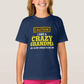 """I Have a Crazy Grandma and I'm Not Afraid To..."" T-Shirt"