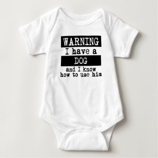 I Have A Dog And I Know How To Use Him Baby Bodysuit
