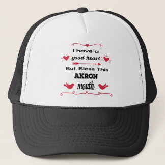 I Have a Good Heart But Bless This Akron Mouth Trucker Hat