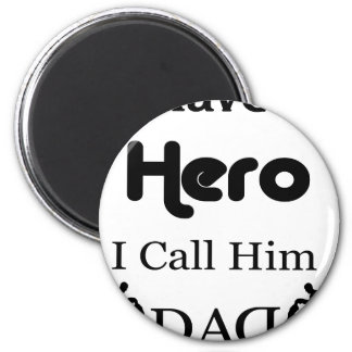 I Have a Hero I Call Him Dad Magnet