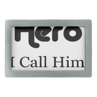 I Have a Hero I Call Him Dad Rectangular Belt Buckles