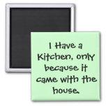 I Have a Kitchen... Magnet