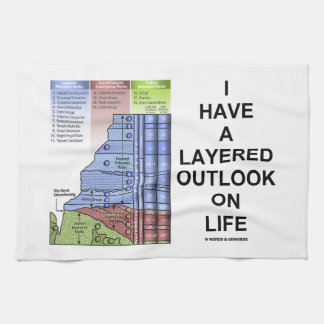 I Have A Layered Outlook On Life (Geology Humor) Tea Towel