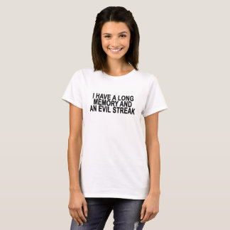 I Have a Long Memory and an Evil Streak '..png T-Shirt