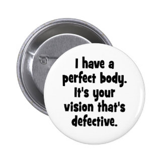 I have a perfect body. 6 cm round badge