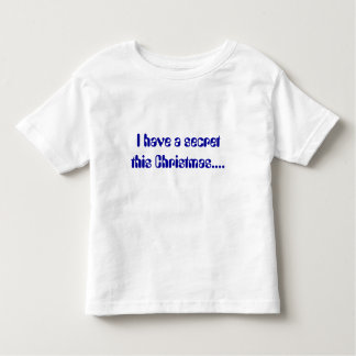 I have a secret this Christmas.... Toddler T-Shirt