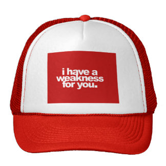 I have a weakness for you flirting love comments r trucker hat