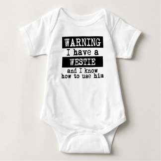 I Have A Westie And I Know How To Use Him Baby Bodysuit