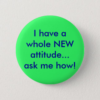 I have a whole NEW attitude...ask me how! 6 Cm Round Badge