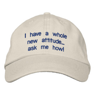 I have a whole new attitude...ask me how! embroidered hat