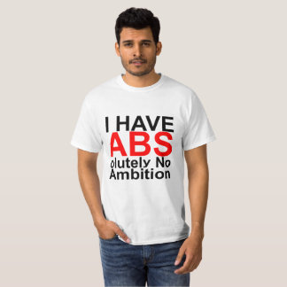 I Have ABS olutely No Ambition FUNNY SHIRT .