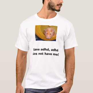 I have adhd, adhd does not have me! T-Shirt