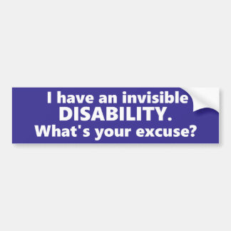 I have an invisible disability, Whats your excuse? Bumper Sticker
