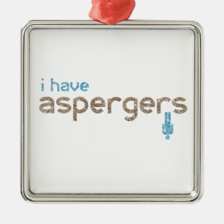 I have aspergers man metal ornament