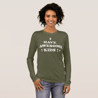I HAVE AWESOME KIDS PROUD PARENT GEAR ! LONG SLEEVE T-Shirt