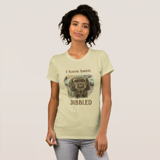 I have been DIBBLED T-Shirt (Full on)