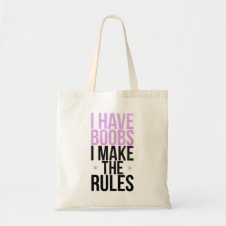 I have boobs I make the rules Tote Bag