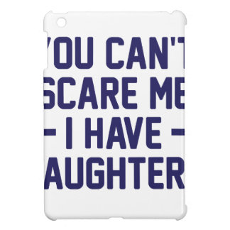 I Have Daughters Case For The iPad Mini