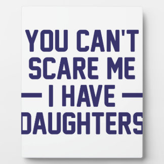 I Have Daughters Plaque