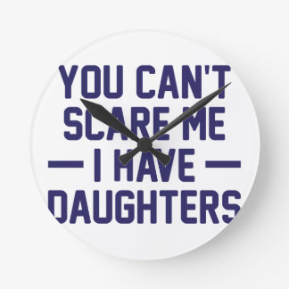 I Have Daughters Round Clock