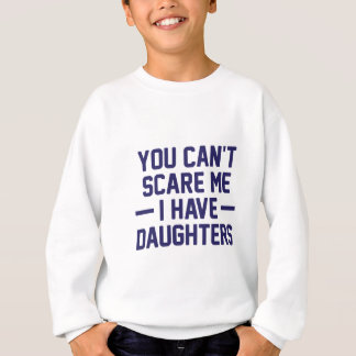 I Have Daughters Sweatshirt